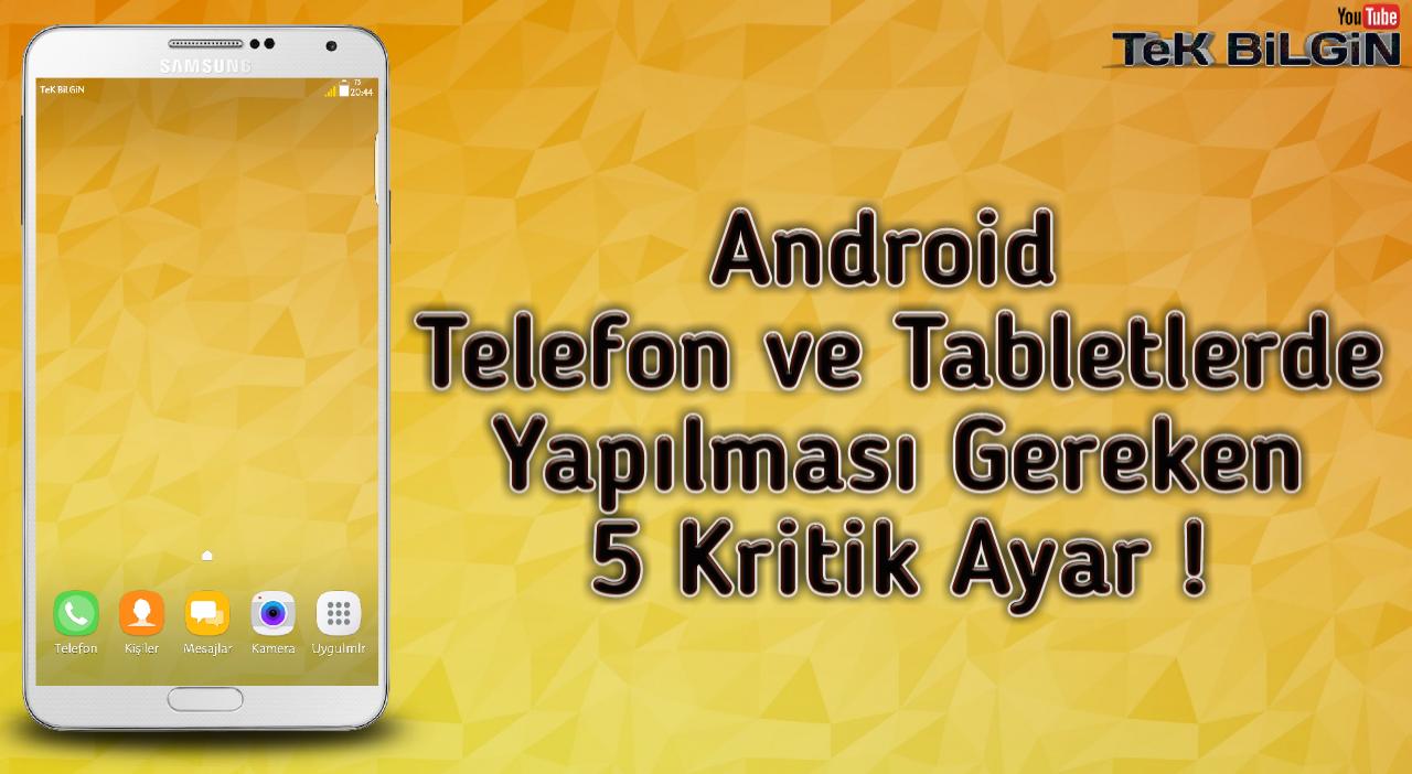 Android Telefon ve Tabletleriniz de Yapılması Gereken 5 Kritik Ayar !