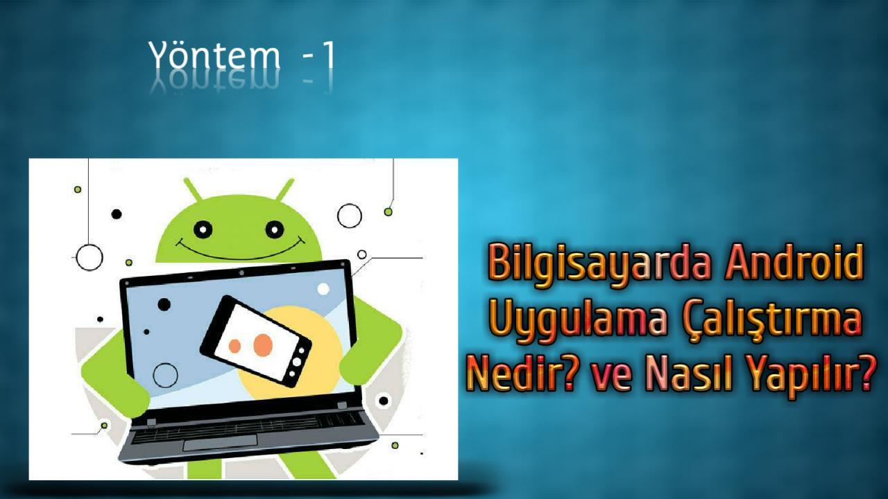 Bilgisayarda Android Uygulamalar Çalıştırma Yöntemi - 1
