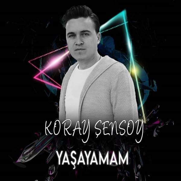 Koray Şensoy Yaşayamam 2019 Single full albüm indir