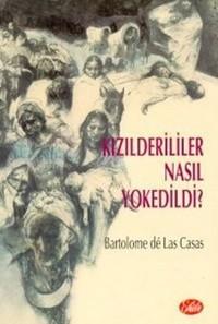 Bartolome de Las Casas Kizilderililer Nasil Yokedildi Pdf