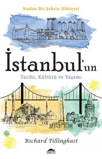Richard Tillinghast İstanbul'un Tarihi, Kültürü ve Yaşamı Kadim Bir Şehrin Hikayesi Pdf
