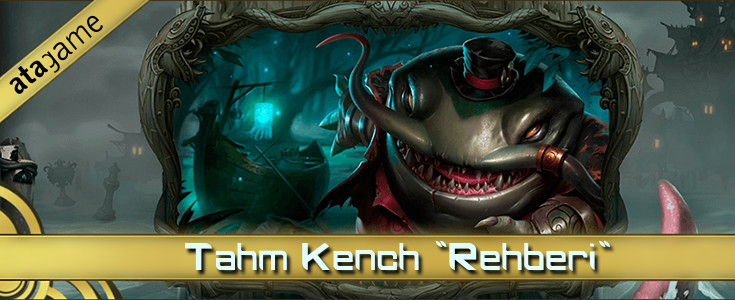 League of Legends: Tahm Kench Rehberi