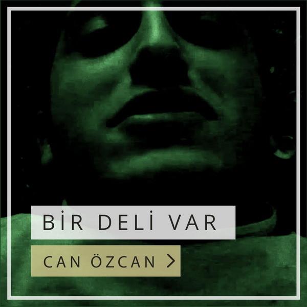 Can Özcan Bir Deli Var 2019 Single full albüm indir