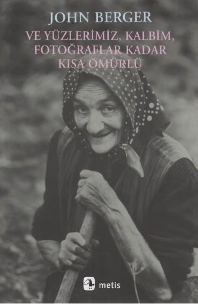 John Berger Ve Yüzlerimiz, Kalbim, Fotoğraf Kadar Kısa Ömürlü Pdf