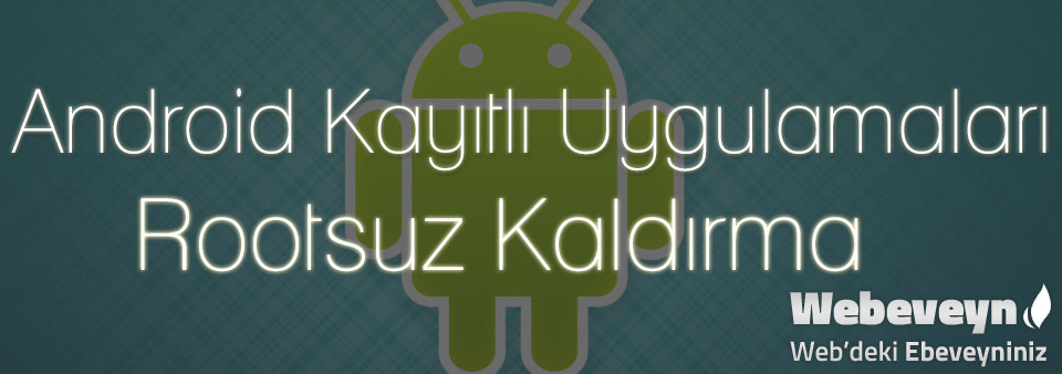 Android Kayıtlı Uygulamaları Rootsuz Kaldırma_webeveyn