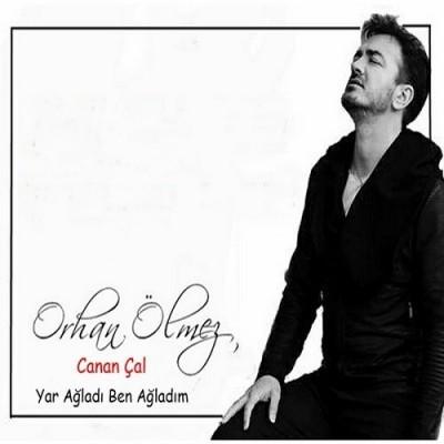 Orhan Ölmez ft. Canan Çal Yar Ağladı Ben Ağladım 2017 Single albüm indir
