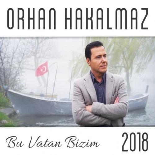 Orhan Hakalmaz - Bu Vatan Bizim (2018) Full Albüm İndir