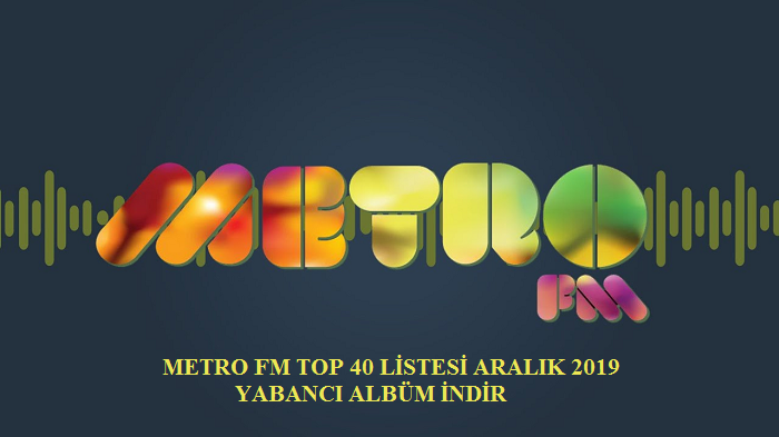 Metro FM Top 40 Listesi Aralık 2019 Yabancı Albüm İndir