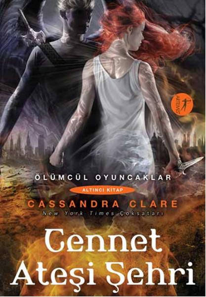 Cennet Ateşi Şehri – Cassandra Clare ( Ölümcül Oyuncaklar 6 )