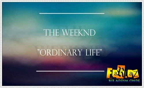 The Weeknd - Ordinary Life [Mp3]