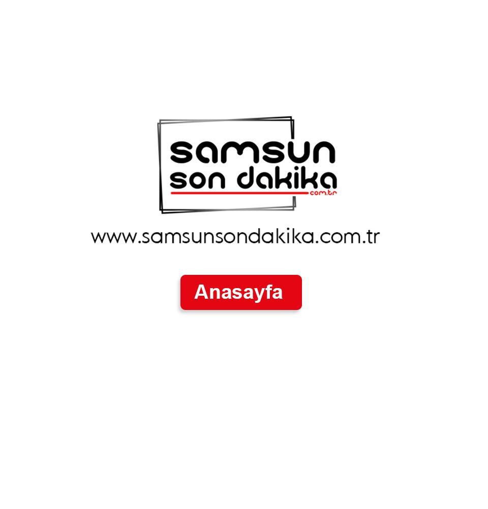 Samsun Son Dakika - Samsun'dan Son Dakika Haberler