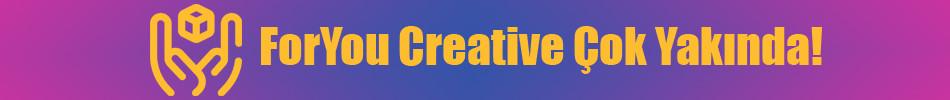 ForYou Creative Çok Yakında!