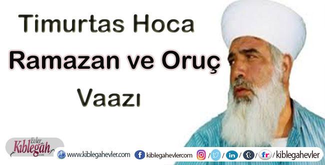 Ramazan ve Oruç Vaazı - Timurtaş Hoca -