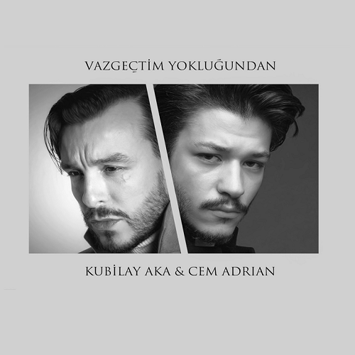 Cem Adrian & Kubilay Aka - Vazgeçtim Yokluğundan (2020) İndir