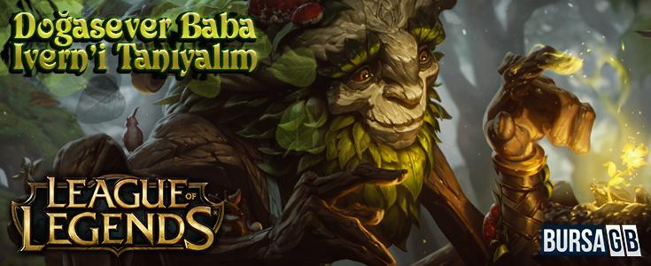 League of Legends - Doga Sever Baba Ivern'i Taniyalim