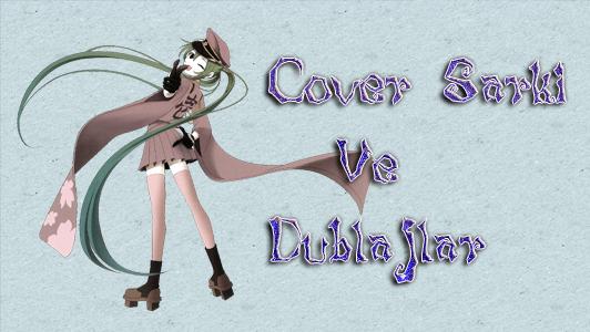 Cover Şarkılar ve Dublajlar