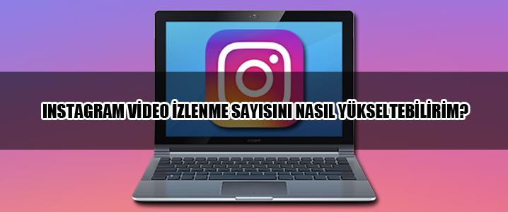 Instagram Video İzlenme Sayısını Nasıl Yükseltebilirim?