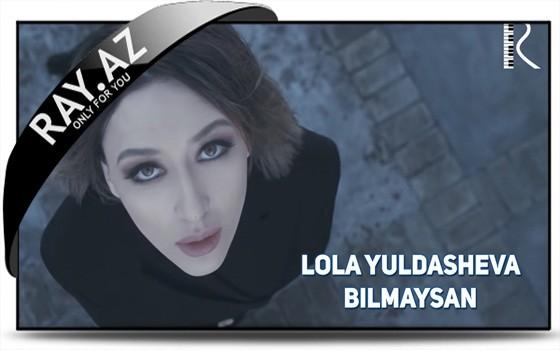 Lola Yuldasheva - Bilmaysan