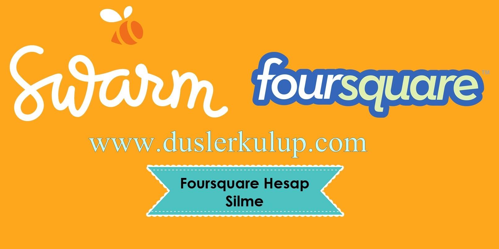 Foursquare ve Swarm Hesapları Kalıcı Olarak Nasıl Silinir?