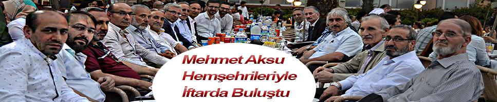 Mehmet Aksu Hemşehrileriyle İftarda Buluştu