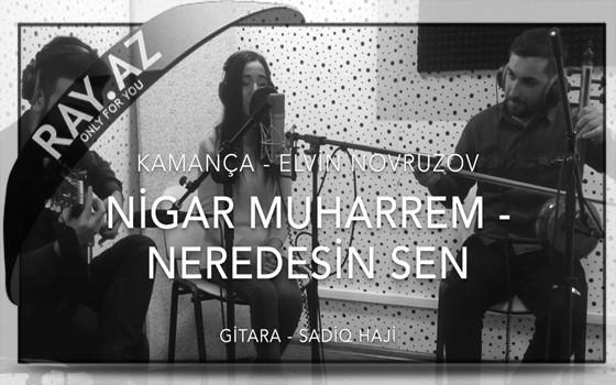Nigar Muharrem - Neredesin sen (Elvin Novruzov / Sadiq Hajı )