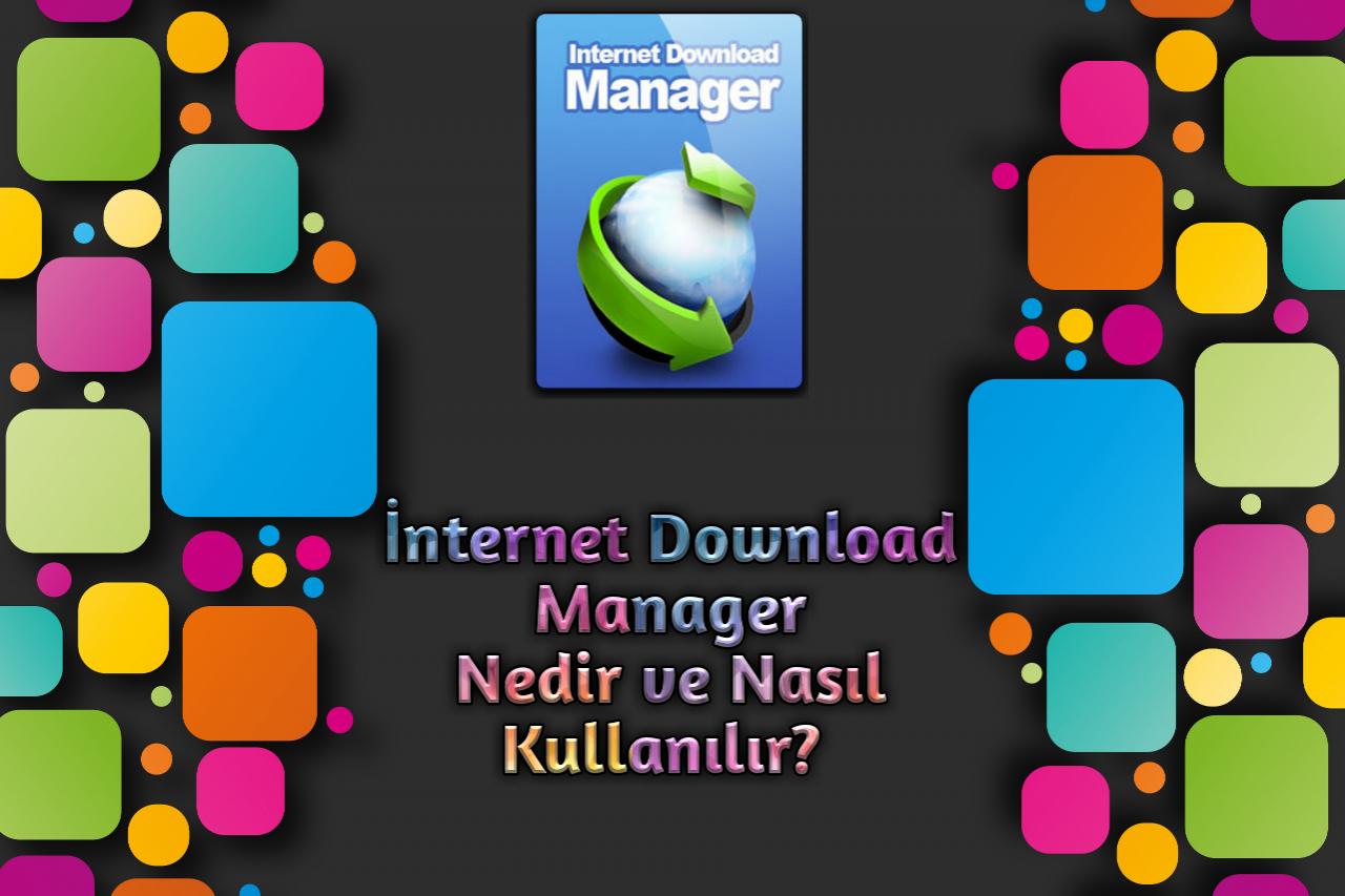 Internet Download Manager - Nedir ? Nasıl Kullanılır?
