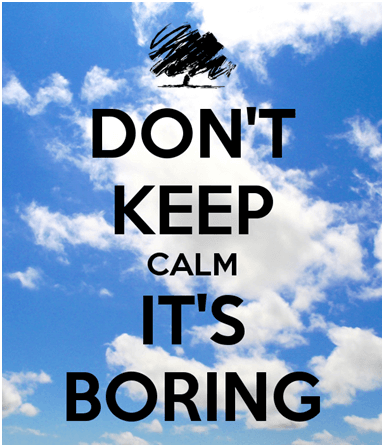 dont keep calm its boring