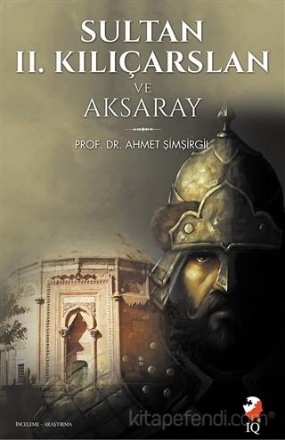 Ahmet Şimşirgil Sultan 2. Kılıçarslan ve Aksaray Pdf E-kitap indir