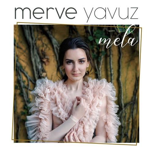 Merve Yavuz - Mela & Ağlarım Yana Yana (2019) Full Albüm İndir