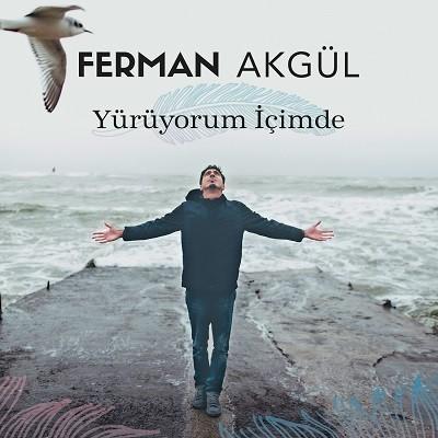 Ferman Akgül – Yürüyorum İçimde (2017)