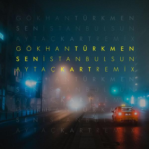 Gökhan Türkmen - Sen İstanbul'sun (Aytaç Kart Remix) [2017]