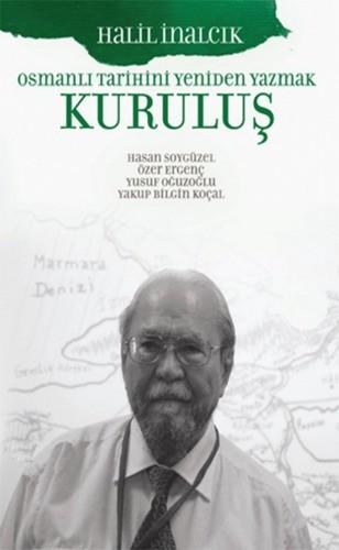 Kuruluş Osmanlı Tarihini Yeniden Yazmak - Halil İnalcık