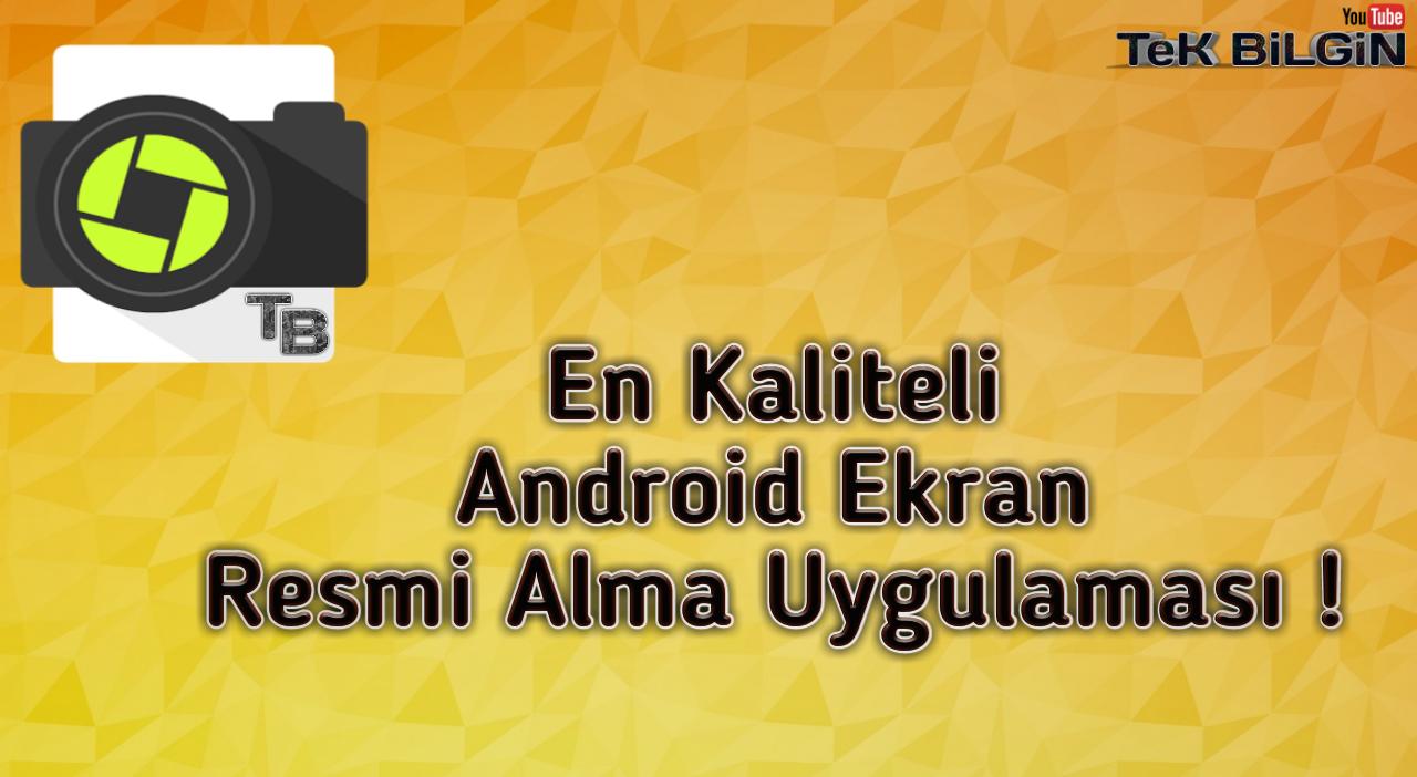 En Kaliteli, Android Ekran Resmi Alma Uygulamasını Tanıttım !
