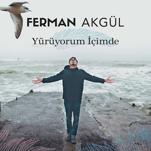 Ferman Akgül - Yürüyorum İçimde (2017) Full Albüm İndir