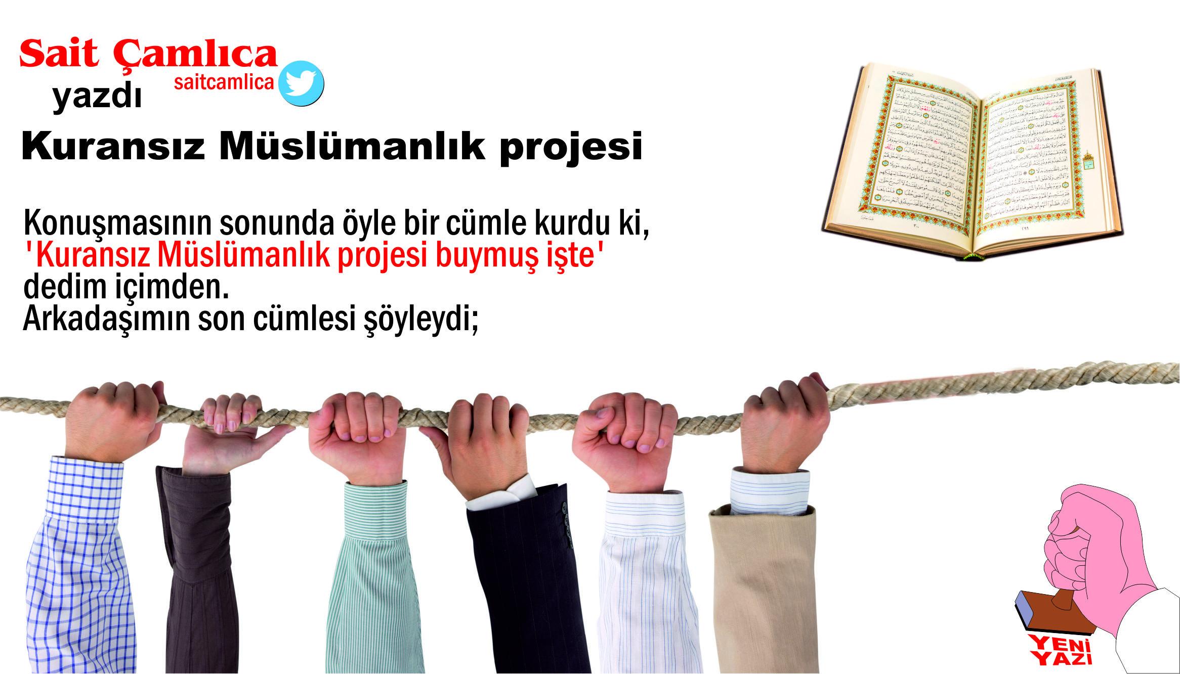 Kuransız Müslümanlık projesi…