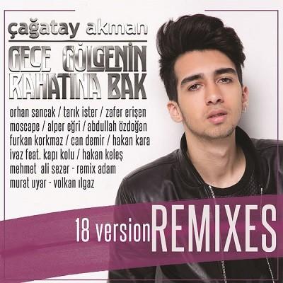 Çağatay Akman – Gece Gölgenin Rahatına Bak (Remixes) (2017)