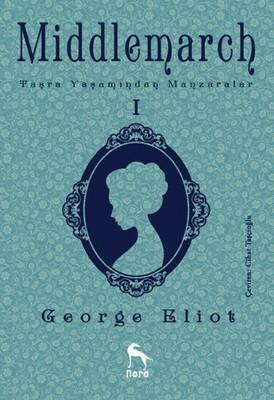 George Eliot Middlemarch Taşra Yaşamından Manzaralar 1 Pdf