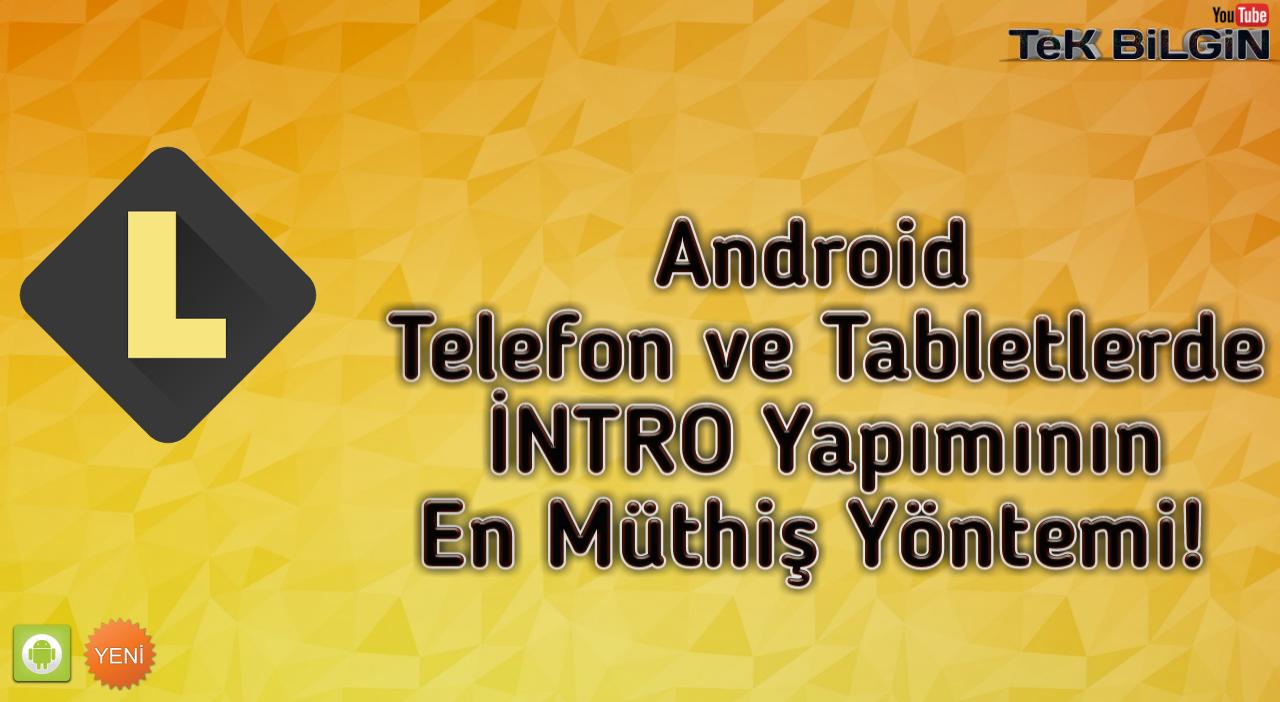 Android Telefon ve Tabletlerde İNTRO Yapmanın En Müthiş Yöntemi