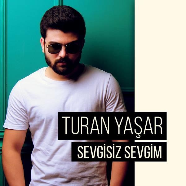 Turan Yaşar Sevgisiz Sevgim 2019 Single Full Albüm İndir