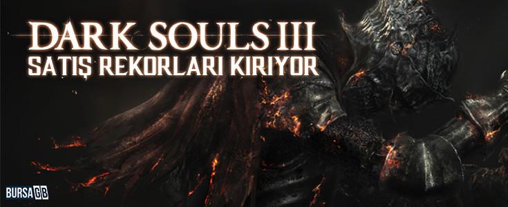 Dark Souls 3 Satis Rekorlari Kiriyor
