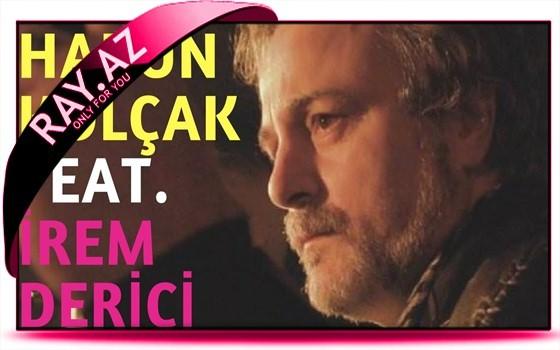 ♫♬♪ Harun Kolçak feat. İrem Derici - Gir Kanıma♫♬♪