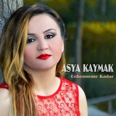 Asya Kaymak Cehenneme Kadar 2017 full albüm indir