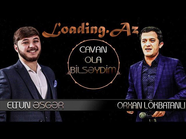Eltun Esger & Orxan Lokbatanli - Cavan Ola Bilseydim