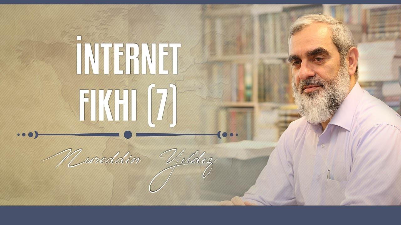 İnternet Fıkhı (7) - Nureddin YILDIZ