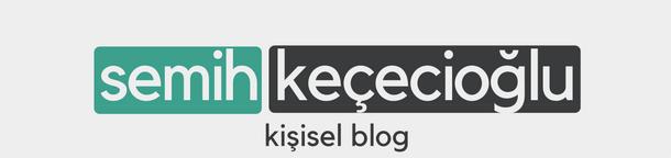 Semih Keçecioğlu - Kişisel Blog