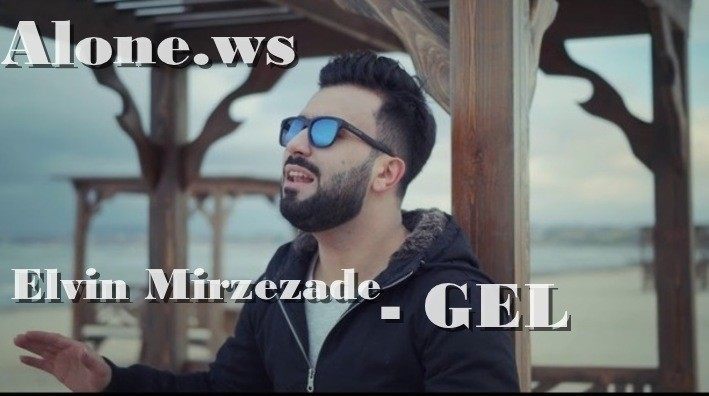 Elvin Mirzezade - GEL (Official Clip) 2018 HD