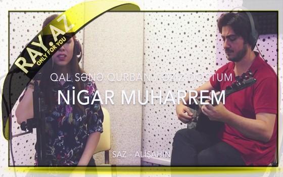 Nigar Muharrəm- Qal sənə qurban