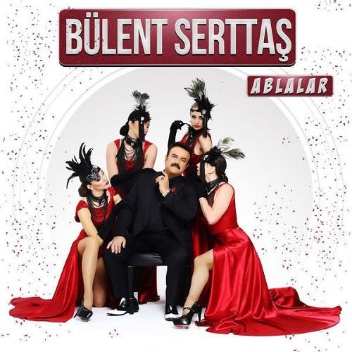 Bülent Serttaş - Ablalar (2017) Full Albüm İndir