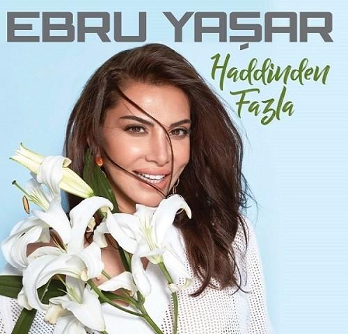Ebru Yaşar Haddinden Fazla 2017 full albüm indir