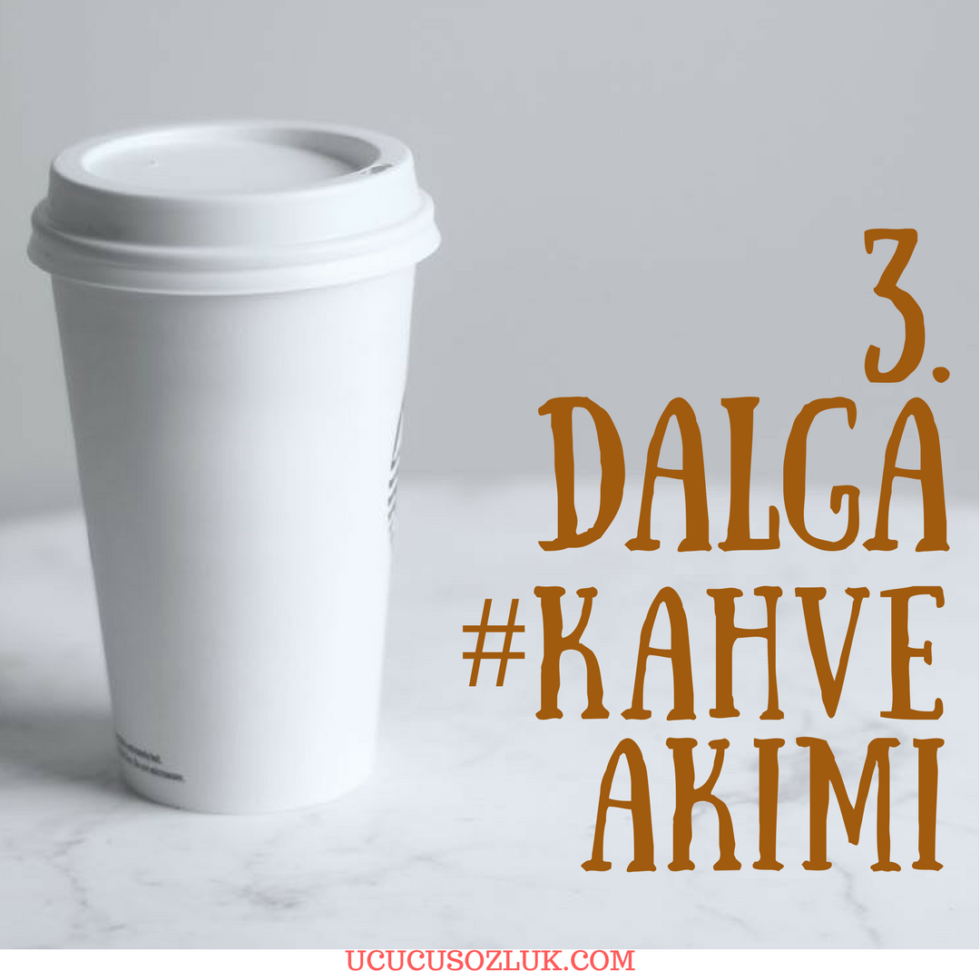 3. Dalga Kahve Akımı